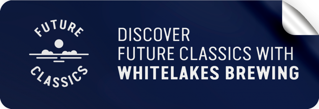 Discover Future Classics with Whitelakes Brewing